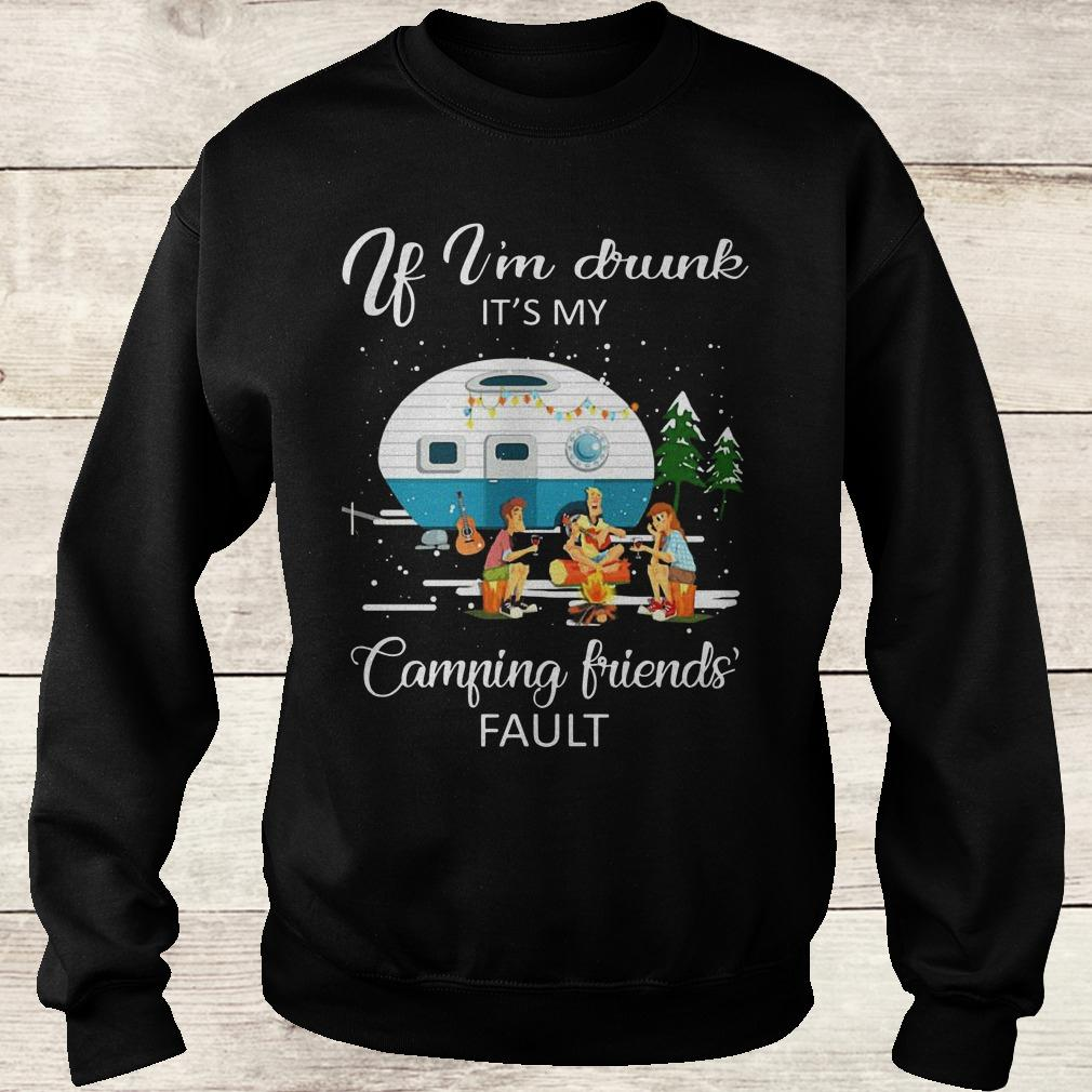 Official If I'm drunk It's my camping friends fault shirt