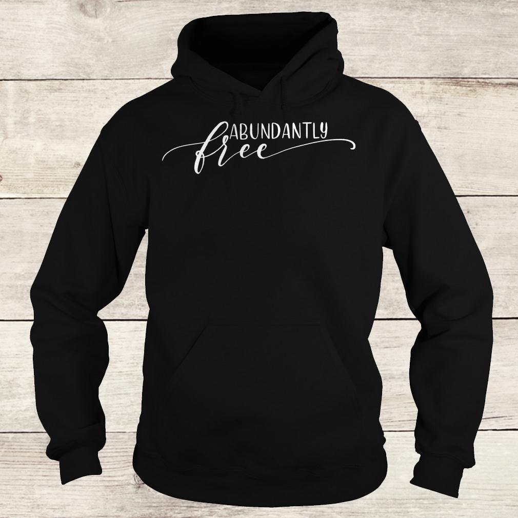 Premium Abundantly Free Ephesians shirt Hoodie
