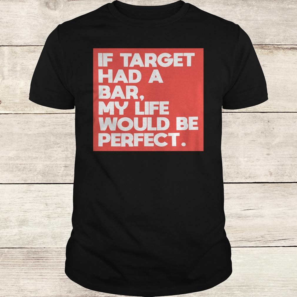 Premium If target had a bar, my life would be perfect shirt Classic Guys / Unisex Tee