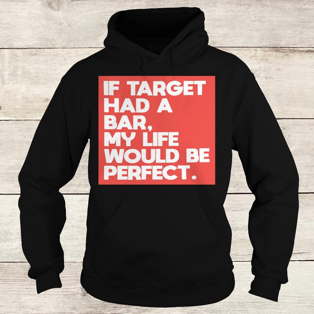 Premium If target had a bar, my life would be perfect shirt Hoodie