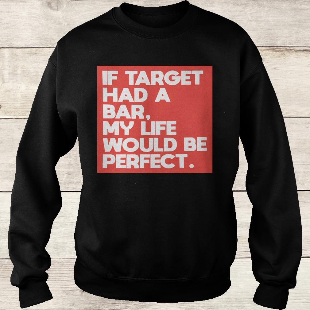 Premium If target had a bar, my life would be perfect shirt