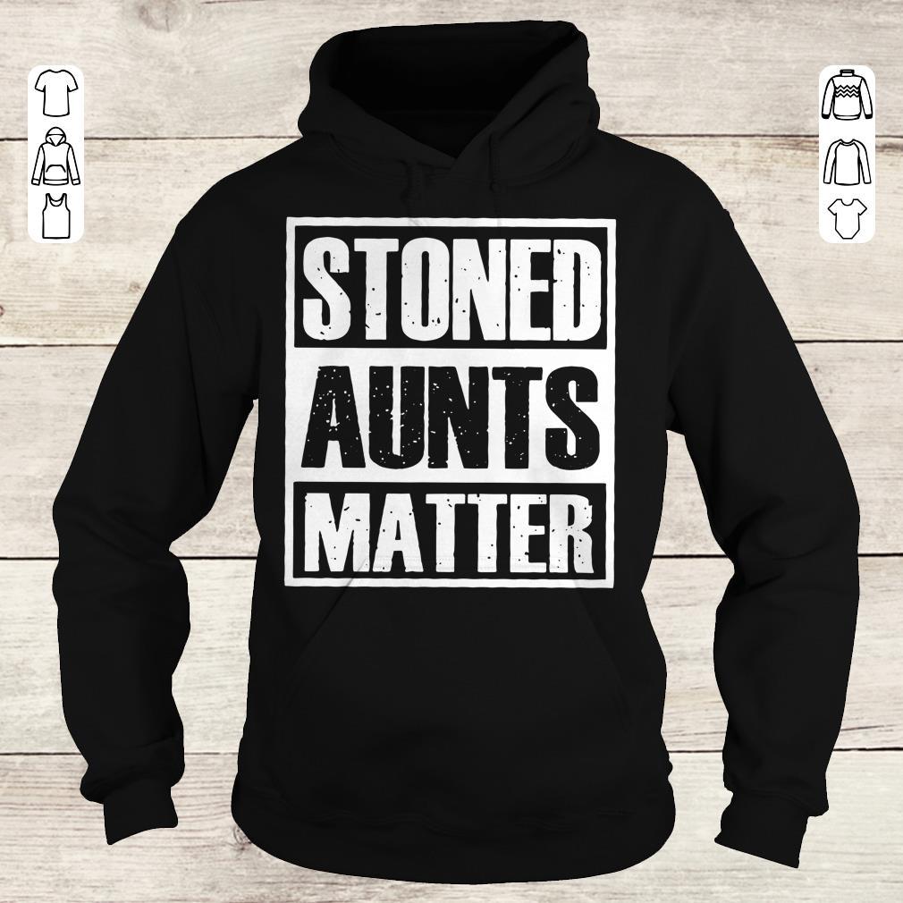 Pretty Stoned Aunts Matter shirt sweater Hoodie