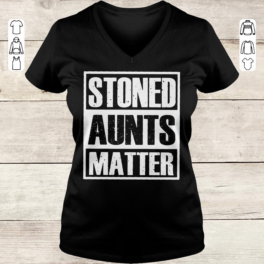 Pretty Stoned Aunts Matter shirt sweater Ladies V-Neck