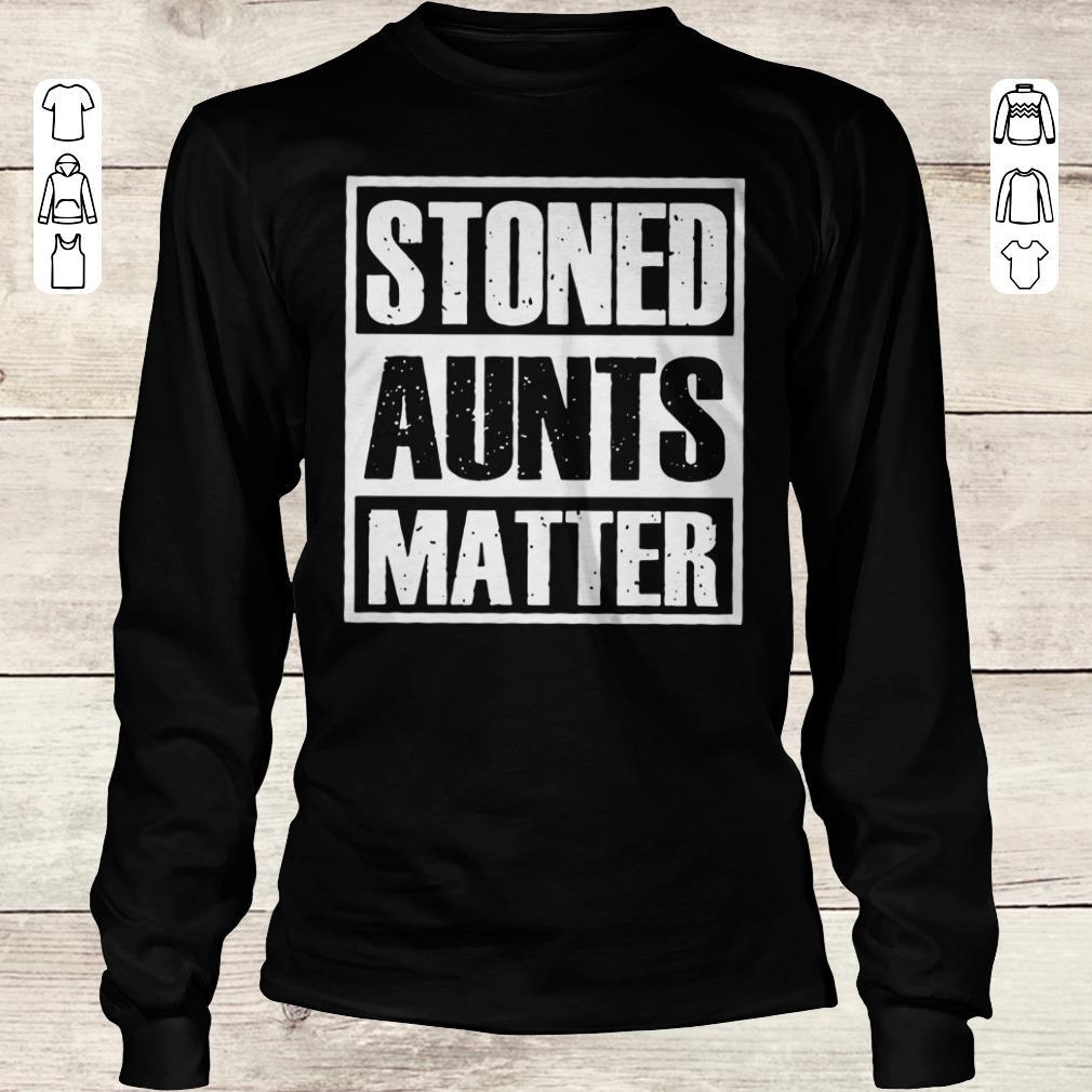Pretty Stoned Aunts Matter shirt sweater Longsleeve Tee Unisex