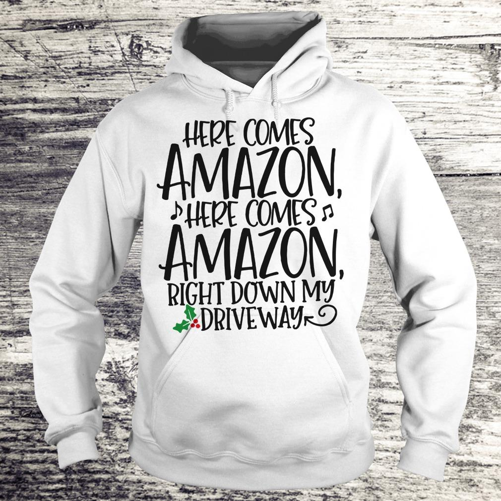 Top Right down my driveway Here comes Amazon shirt Hoodie
