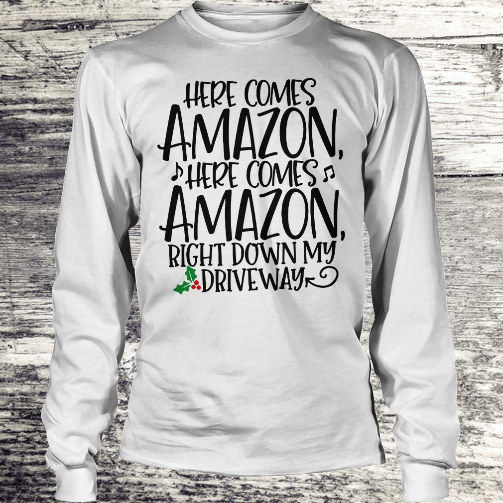 Top Right down my driveway Here comes Amazon shirt Longsleeve Tee Unisex