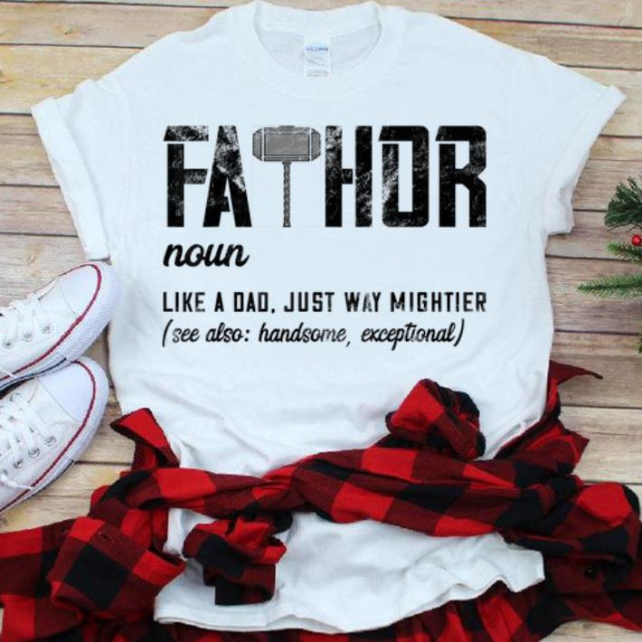 1a68ec6b Fathor Like Dad Just Way Mightier Father's Day Mjolnir shirt, hoodie ...