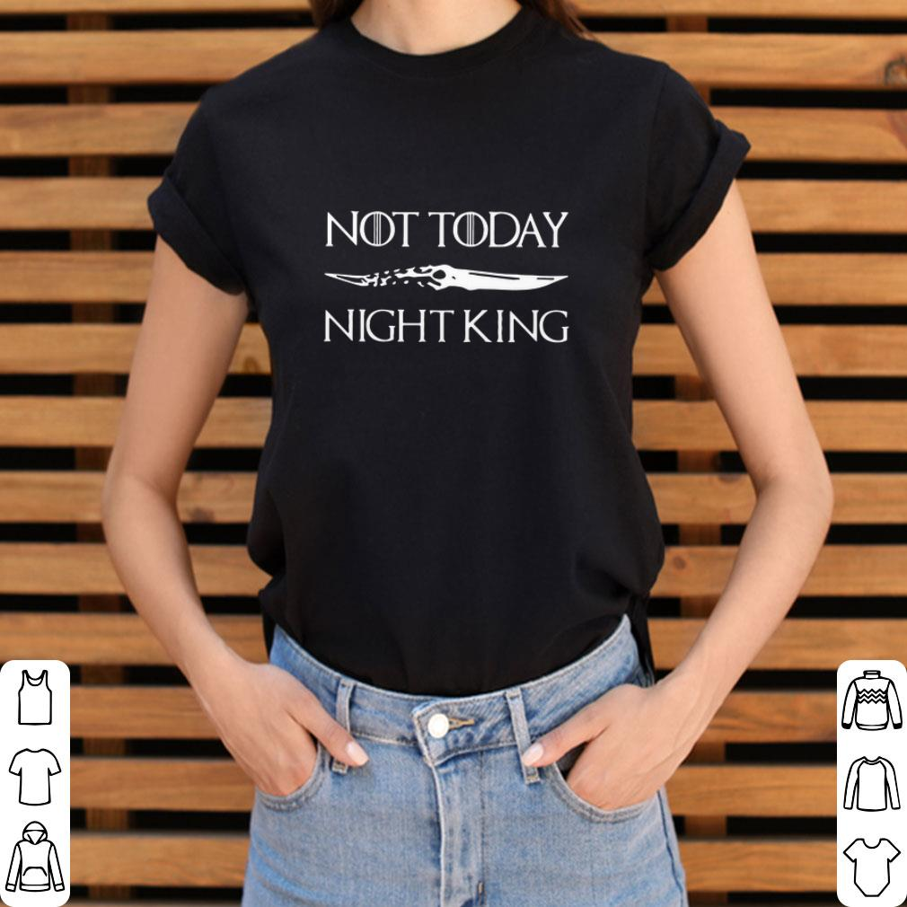 Nice Not Today Night King Game Of Thrones Catspaw Blade shirt