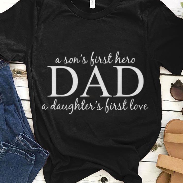 613e0fd3 Original Dad A Son's First Hero A Daughter's First Love Shirt ...