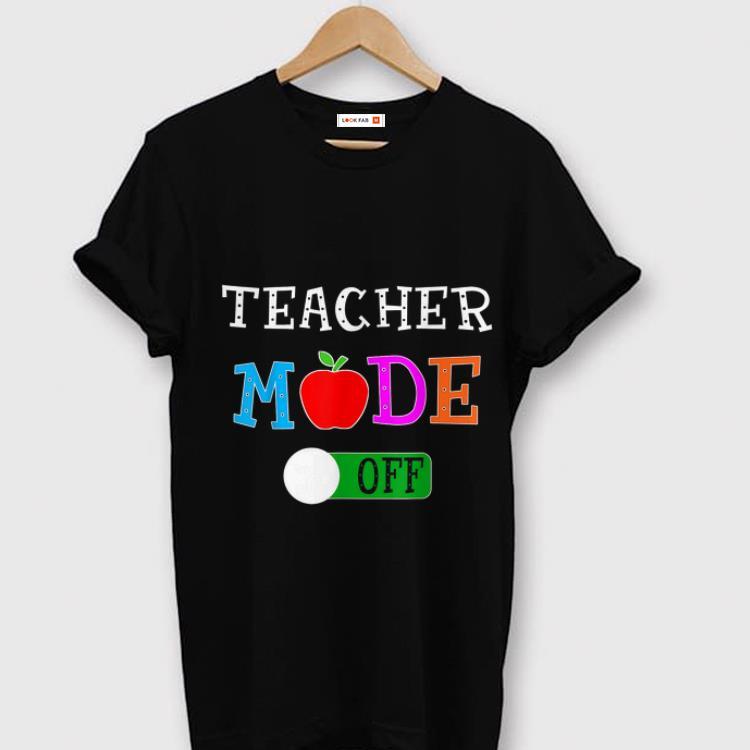 d09733a0a3eac Premium Teacher Mode Off Last Day of School Shirt