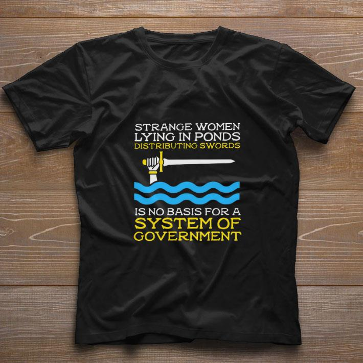 Nice Strange women lying in ponds distributing swords is no basis for a system of government shirt