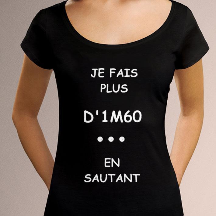 Original Je Fais Plus D'1m60 En Sautant shirt
