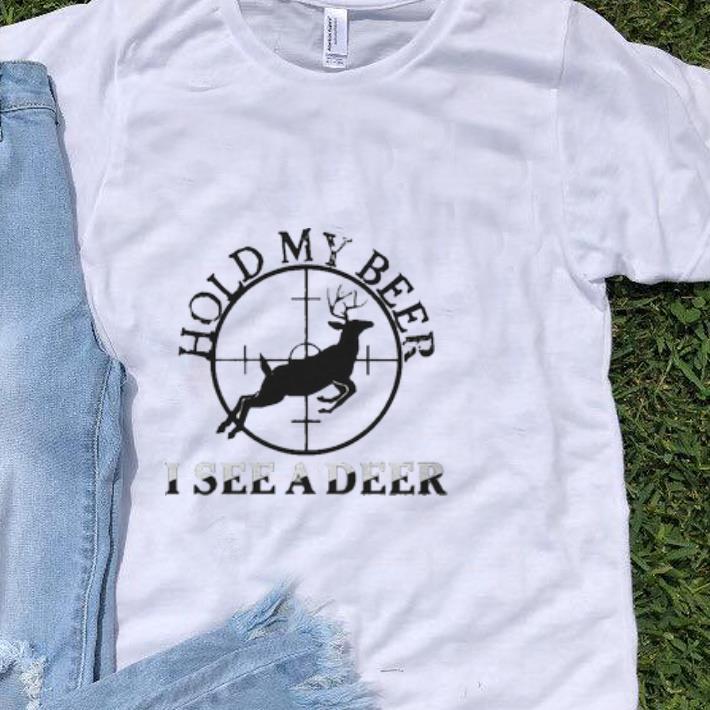 97905d8a Premium Hold My Beer I See A Deer Hunting Deer Shirt, hoodie ...