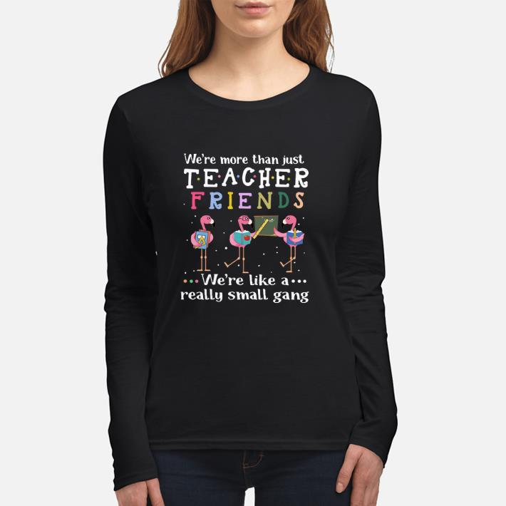 c26824e7915b0d Great Flamingos we're more than just teacher friends we're like a shirt