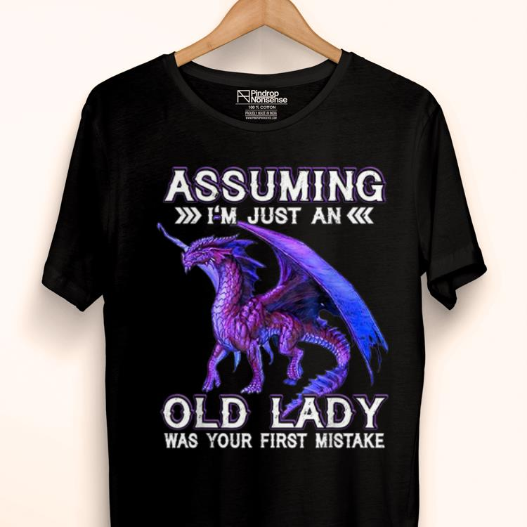 Top Assuming Im Just An Old Lady Was Your First Mistake shirt