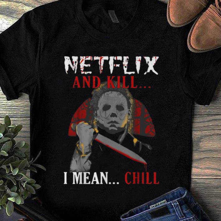 Official Michael Myers Netflix And Kill I Mean Chill Vintage Shirt 1 1.jpg