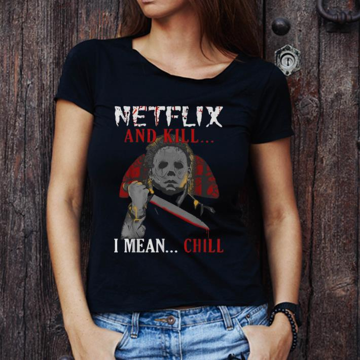 Official Michael Myers Netflix And Kill I Mean Chill Vintage Shirt 3 1.jpg
