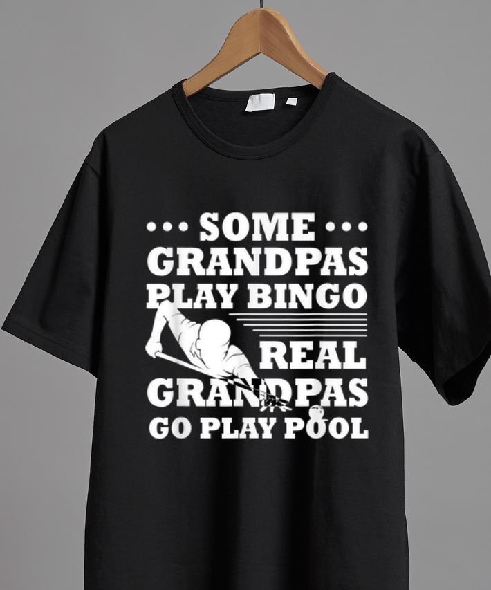 Original Some Grandpas Play Bingo Real Grandpas Go Play Pool Shirt 2 1.jpg