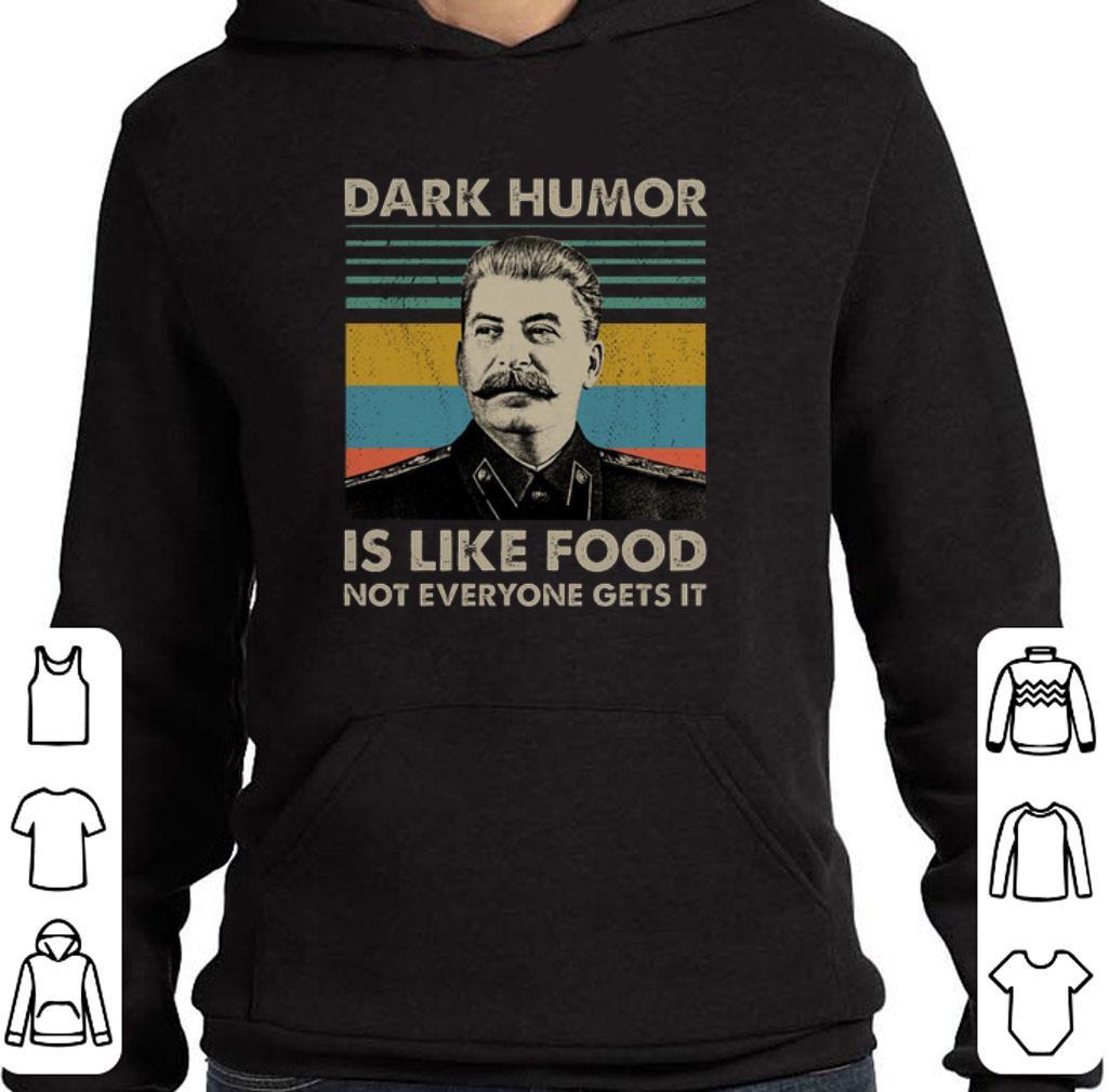Top Joseph Stalin Dark humor is like food not everyone gets it shirt