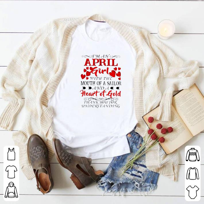 Original I'm a april girl with the mouth of a sailor and a heart of gold shirt
