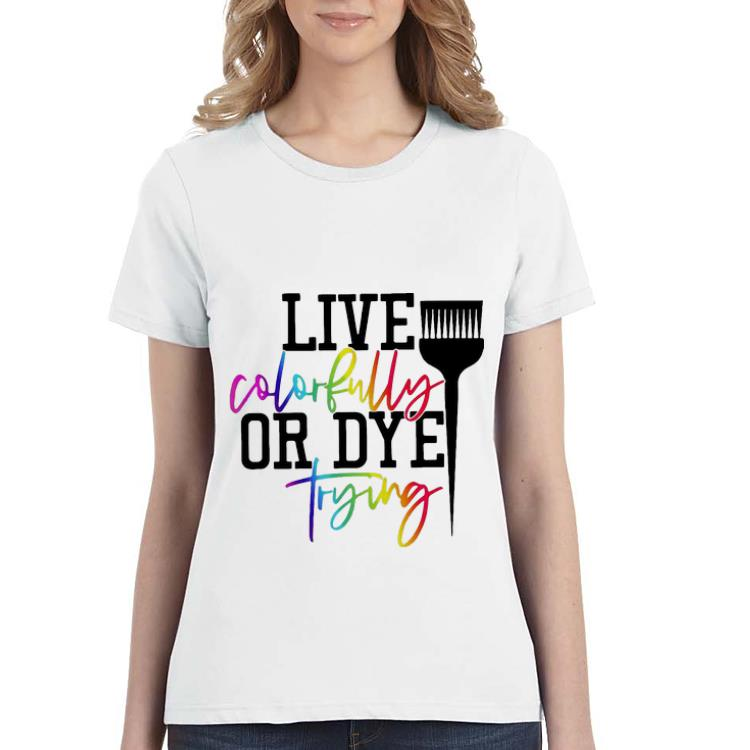 Awesome Live Colorfully Or Dye Trying Shirt 3 1.jpg