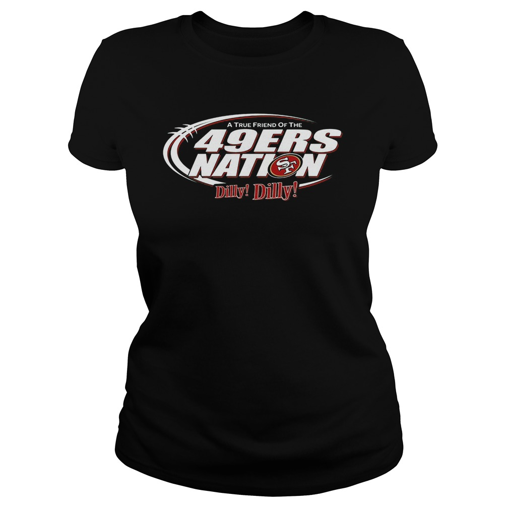 A True Friend Of The 49ers Nation Dilly Dilly Ladies Tee