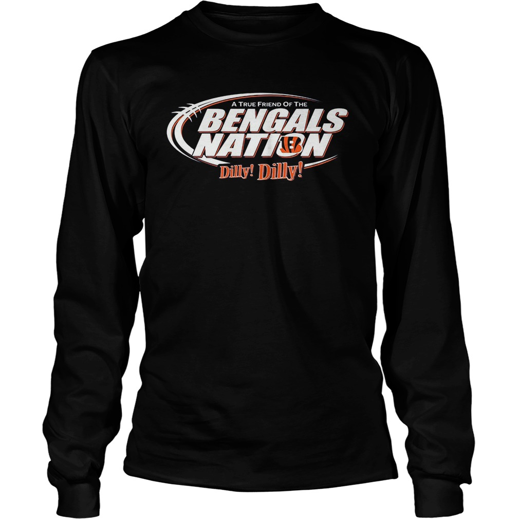 A True Friend Of The Bengals Nation Dilly Dilly Longsleeve
