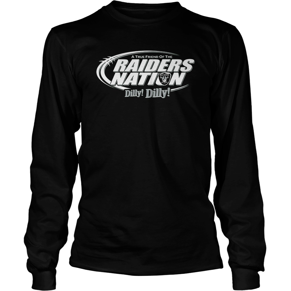 A True Friend Of The Raiders Nation Dilly Dilly Longsleeve