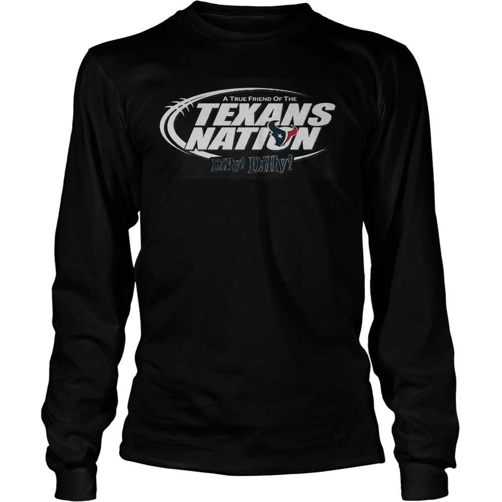 A True Friend Of The Texans Nation Dilly Dilly Longsleeve