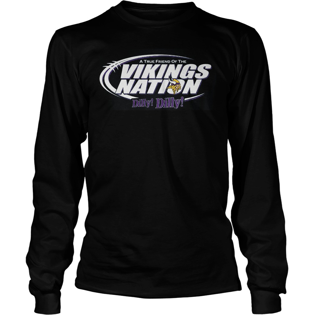 A True Friend Of The Vikings Nation Dilly Dilly 2 Longsleeve