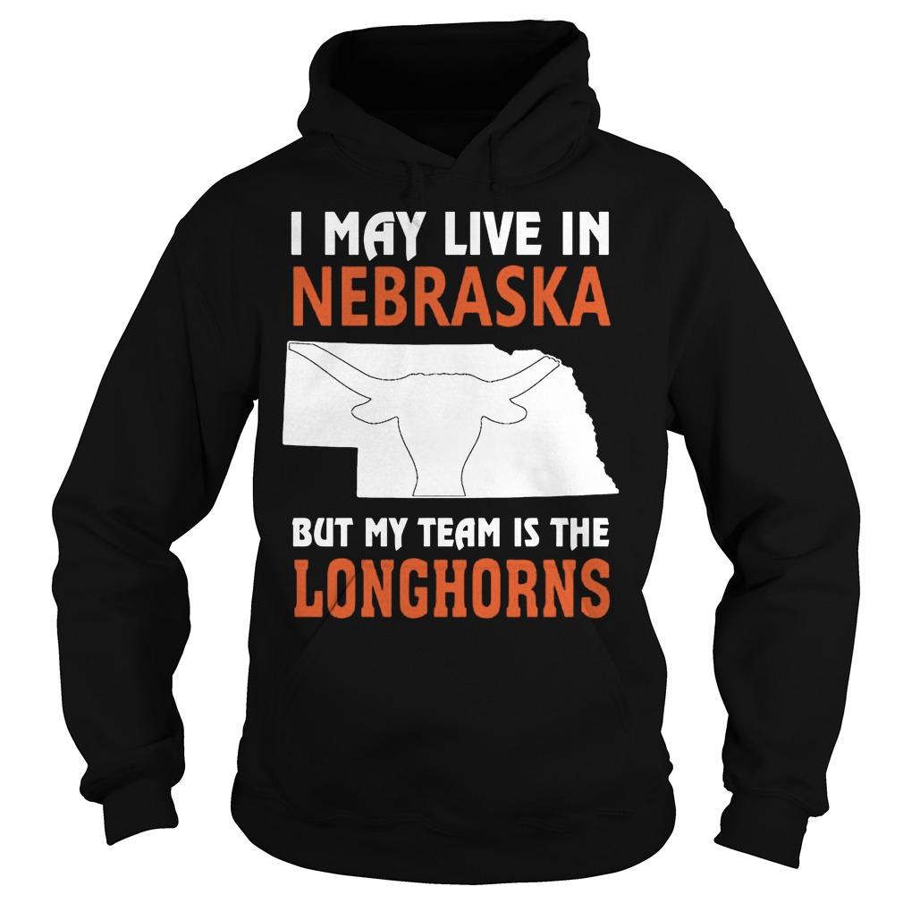 I May Live In Nebraska But My Team Is The Longhorns Hoodie
