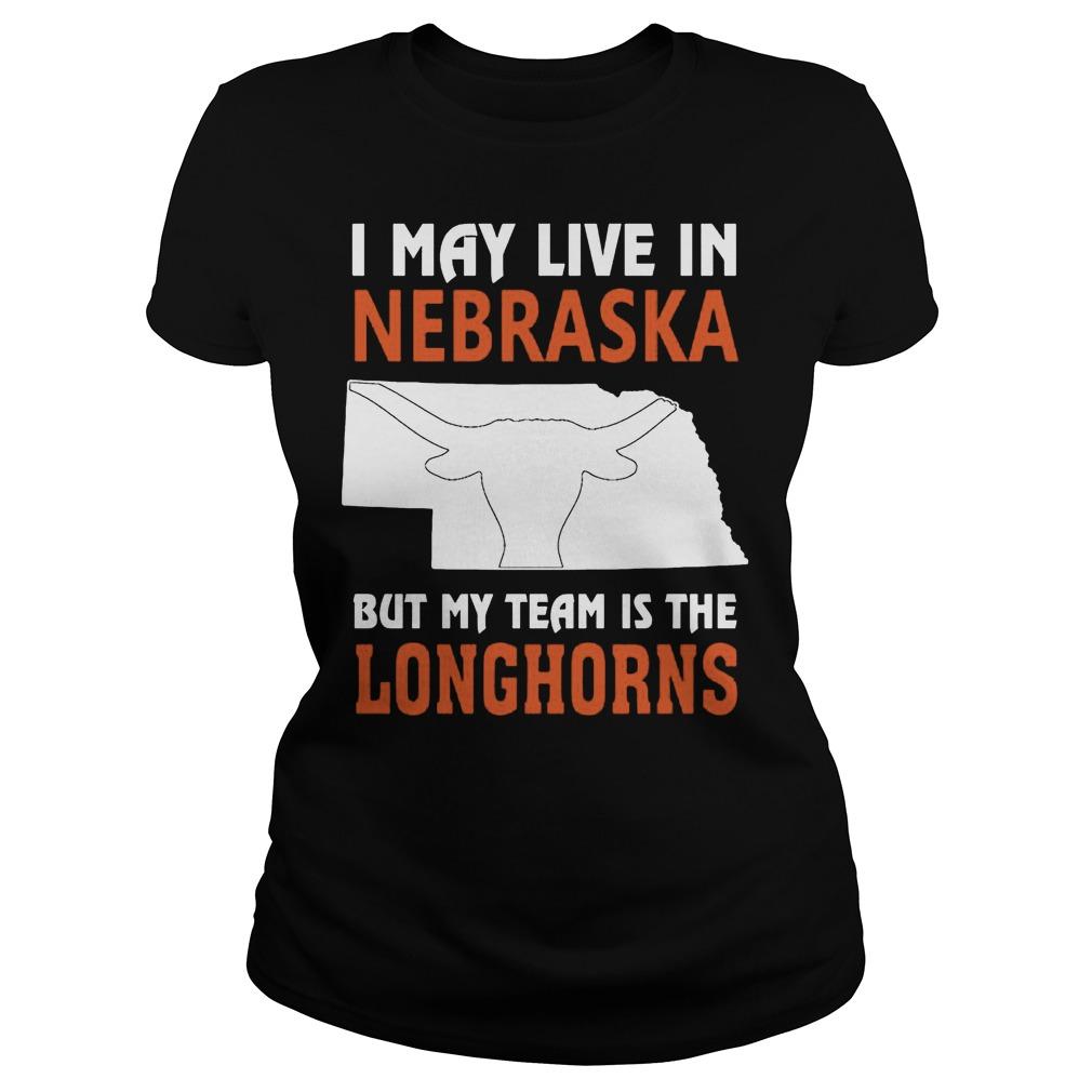 I May Live In Nebraska But My Team Is The Longhorns Ladies Tee