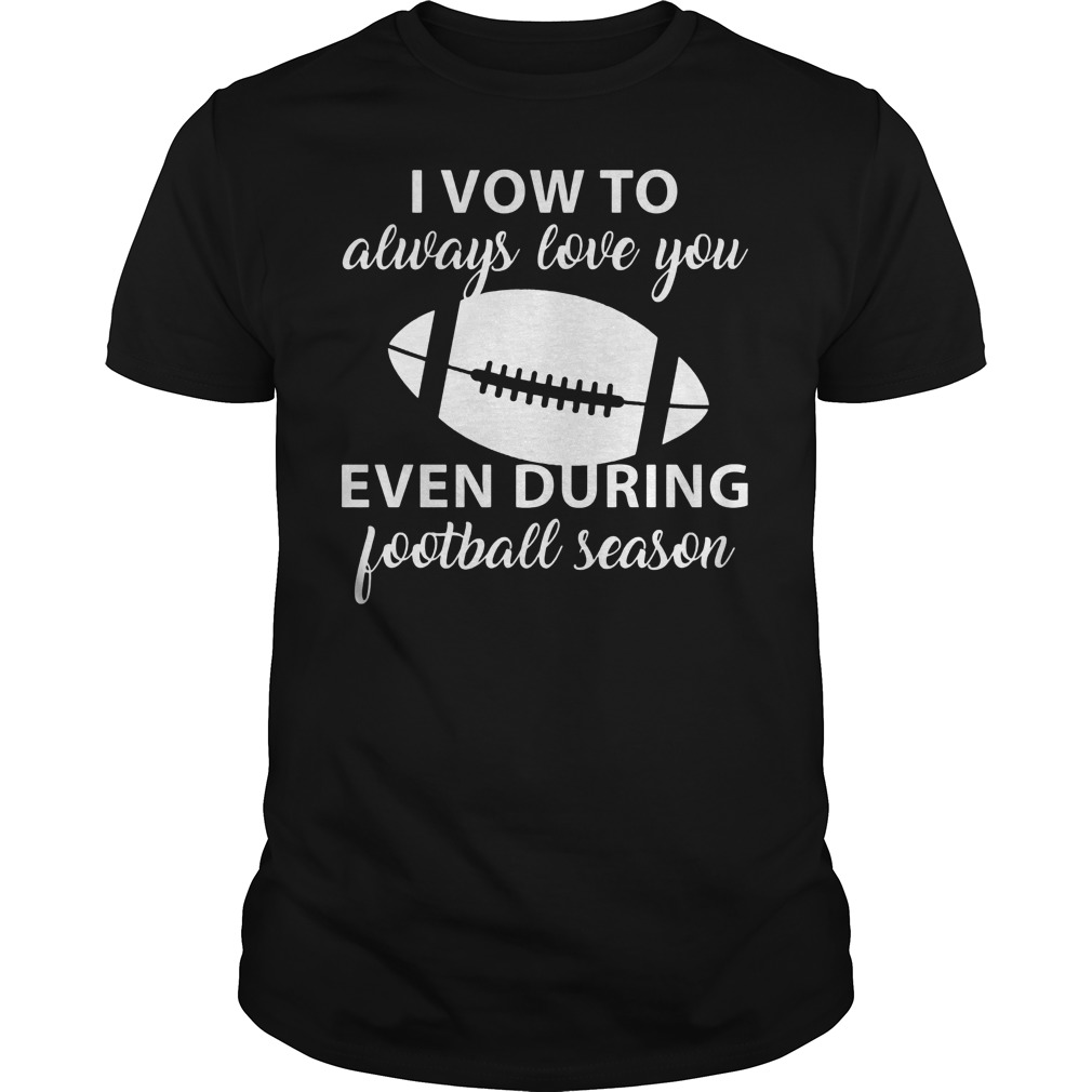 I Vow To Always Love You Even During Football Season 3 Guy Tee