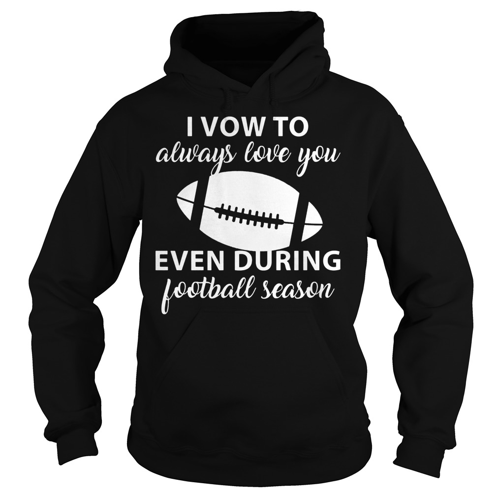 I Vow To Always Love You Even During Football Season 3 Hoodie
