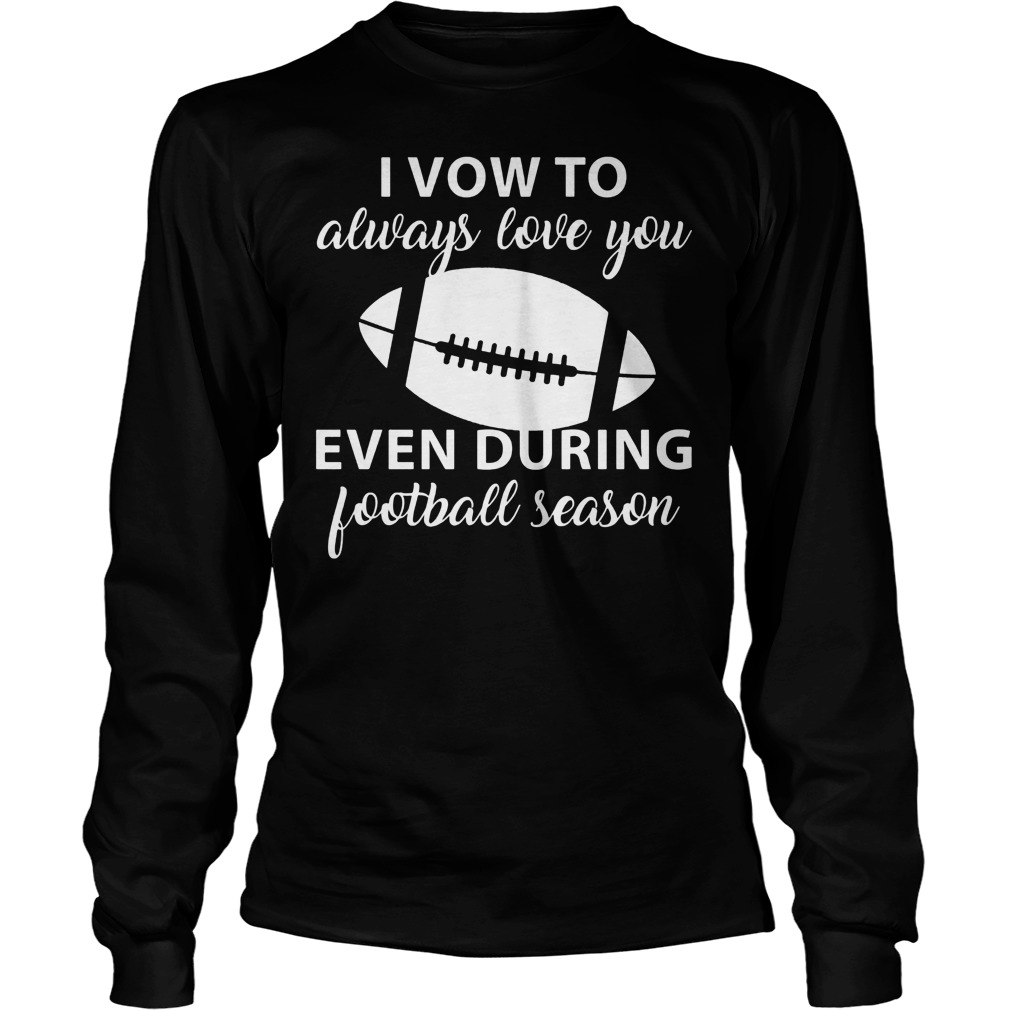 I Vow To Always Love You Even During Football Season 3 Longsleeve