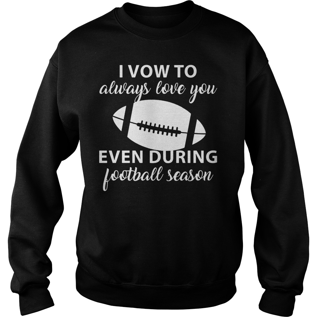I Vow To Always Love You Even During Football Season 3 Sweater