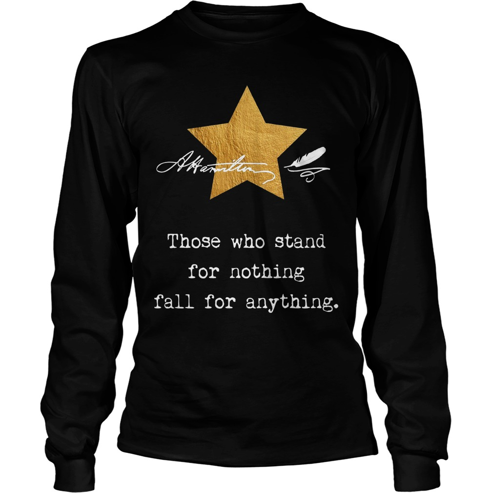 Alexander Hamilton Those Who Stand For Nothing Longsleeve