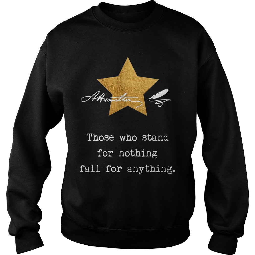 Alexander Hamilton Those Who Stand For Nothing Sweater