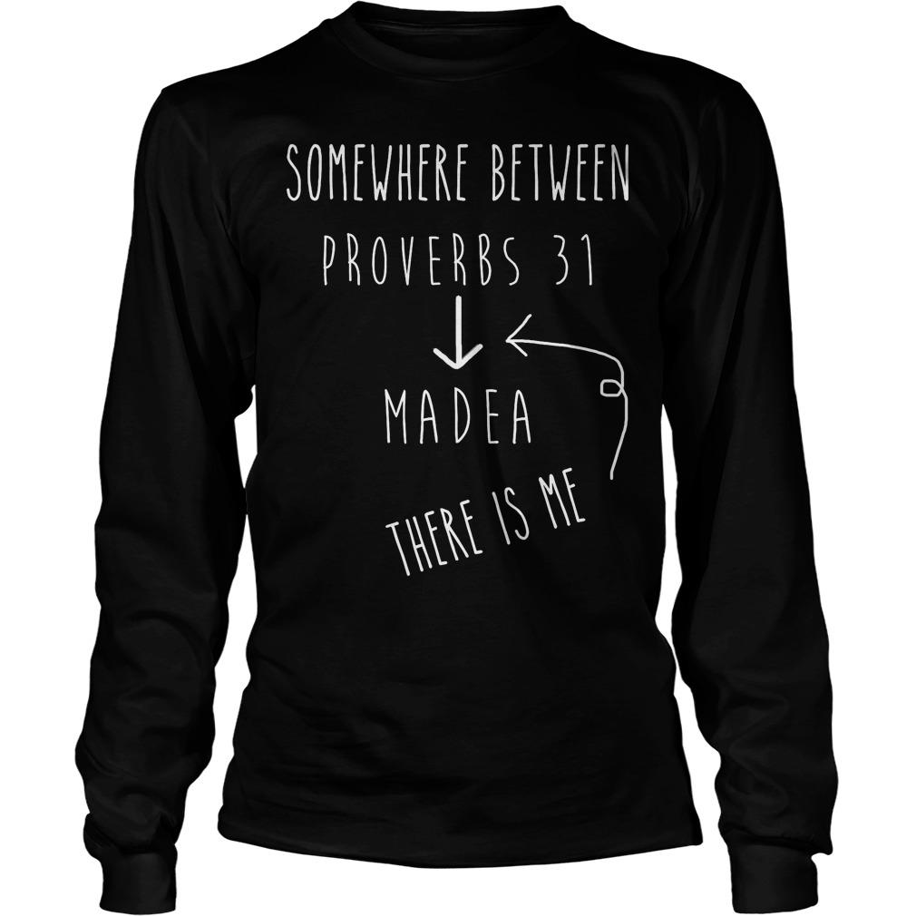 Between Proverbs 31 And Madea Celebrate Strong Women Longsleeve