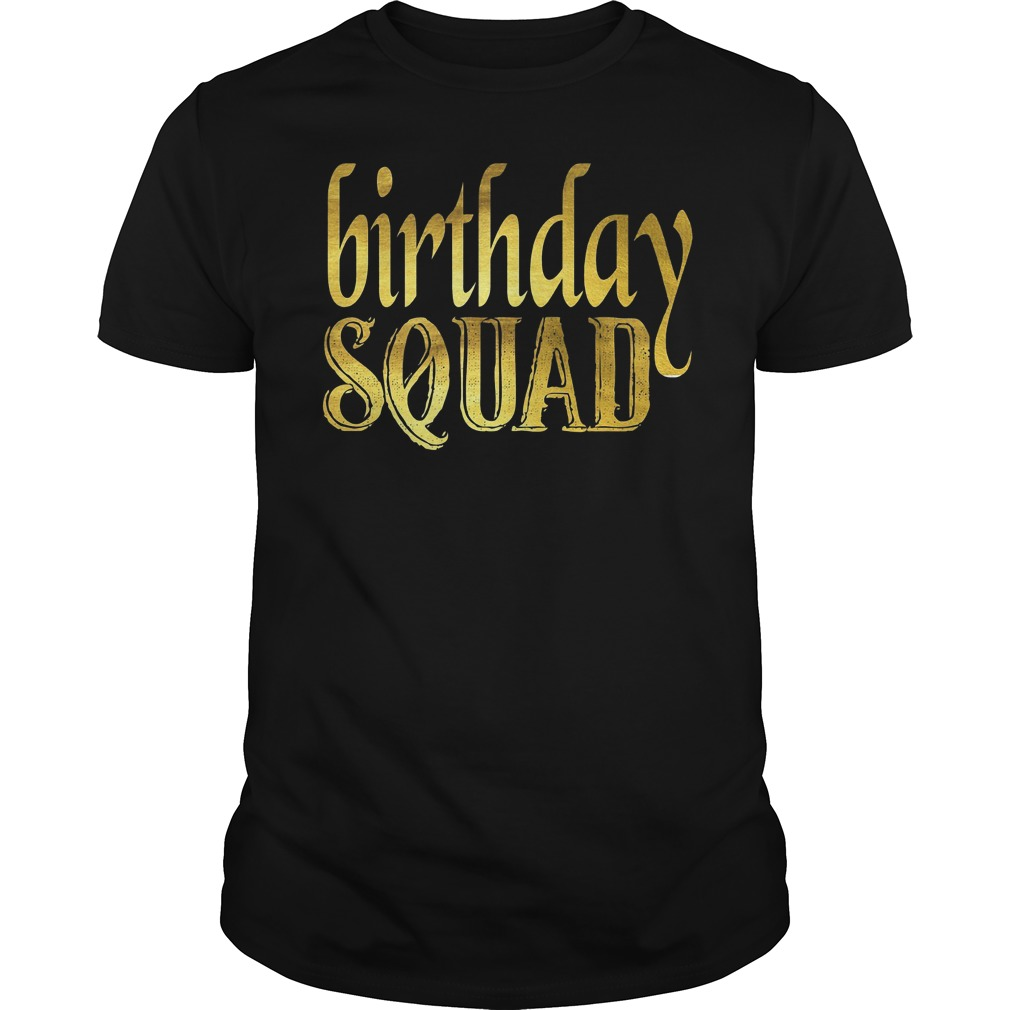 Birthday squad gold shirt hoodie sweater longsleeve t shirt for Bucket squad gold shirt