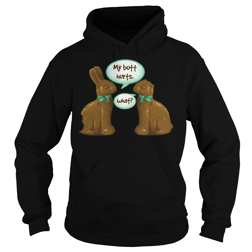 Chocolate Easter Bunny My Butt Hurts What Hoodie