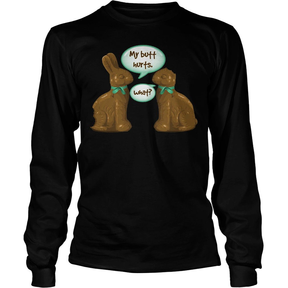 Chocolate Easter Bunny My Butt Hurts What Longsleeve