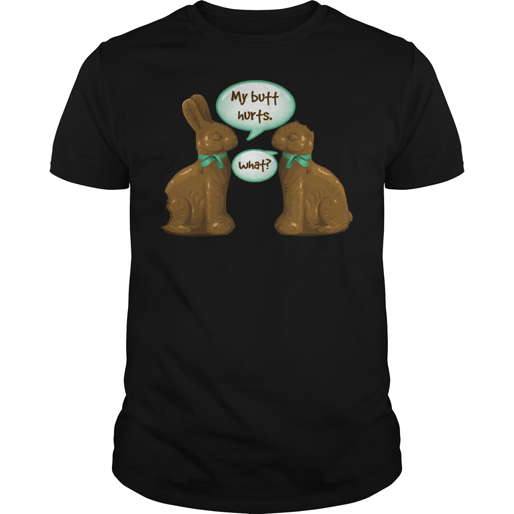 Chocolate Easter Bunny My Butt Hurts What Shirt