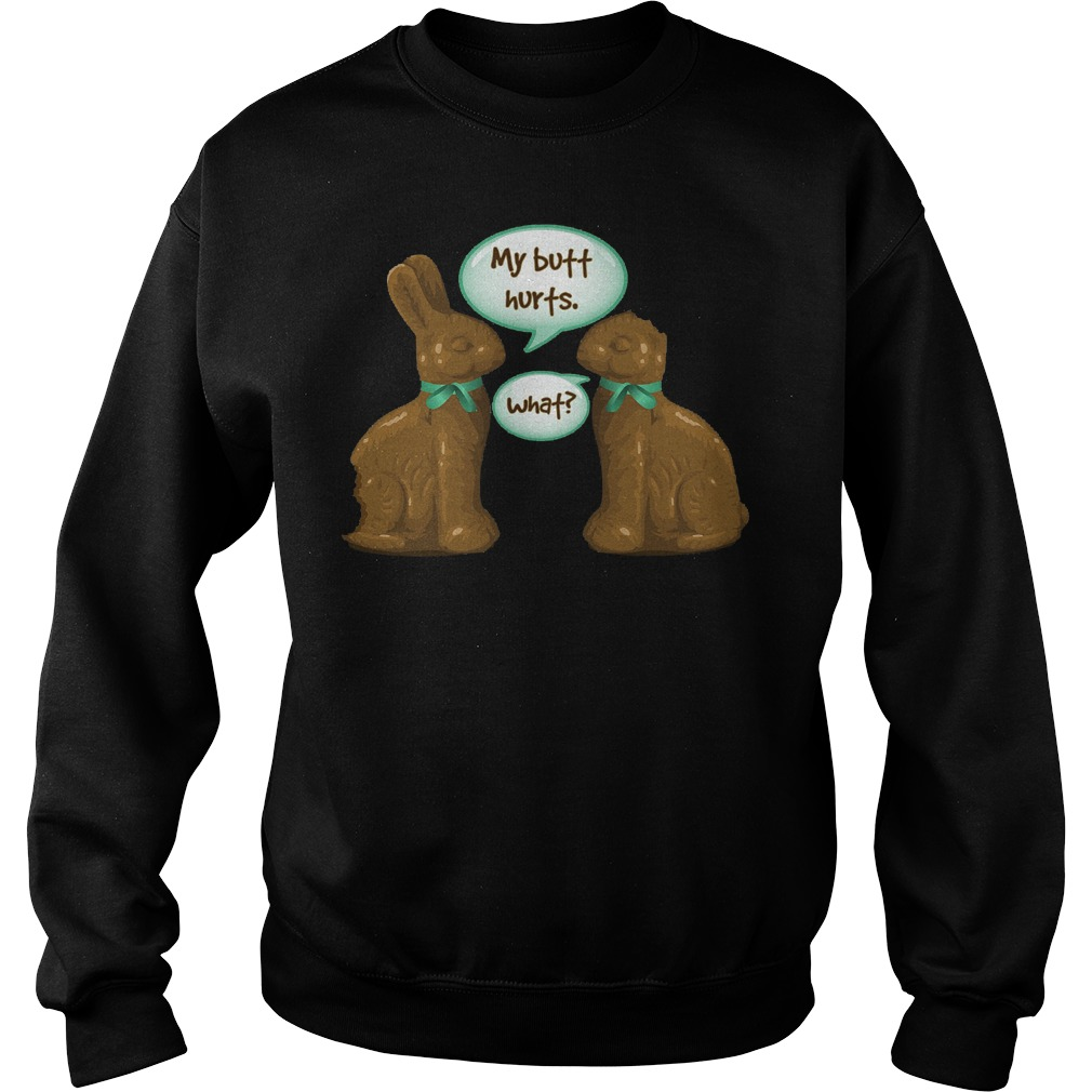 Chocolate Easter Bunny My Butt Hurts What Sweater