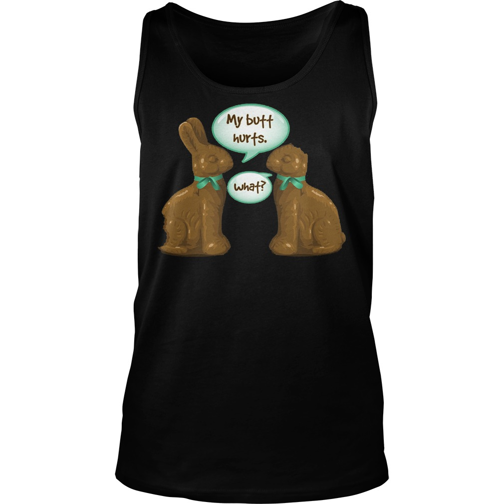 Chocolate Easter Bunny My Butt Hurts What Tanktop