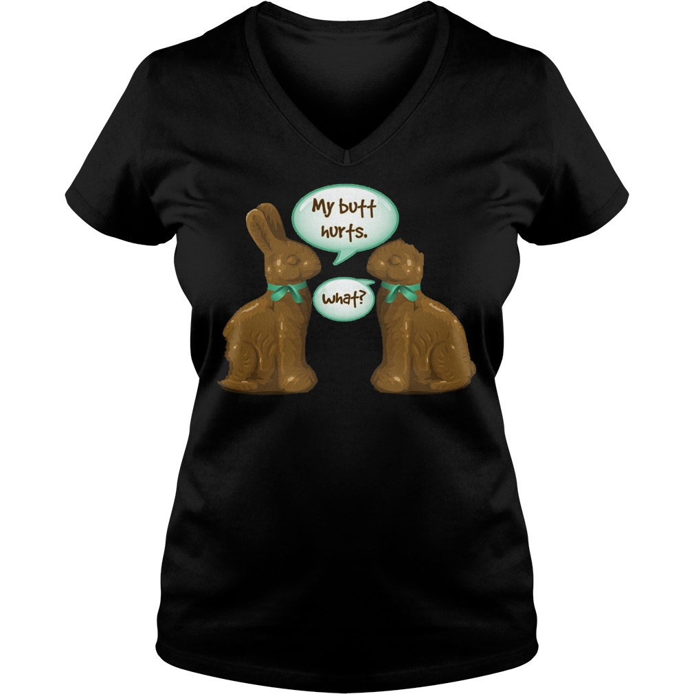 Chocolate Easter Bunny My Butt Hurts What V Neck
