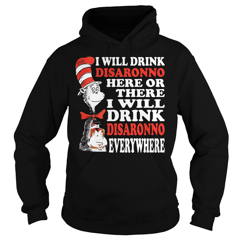Dr Seuss I Will Drink Disaronno Here Or There I Will Drink Disaronno Everywhere Hoodie