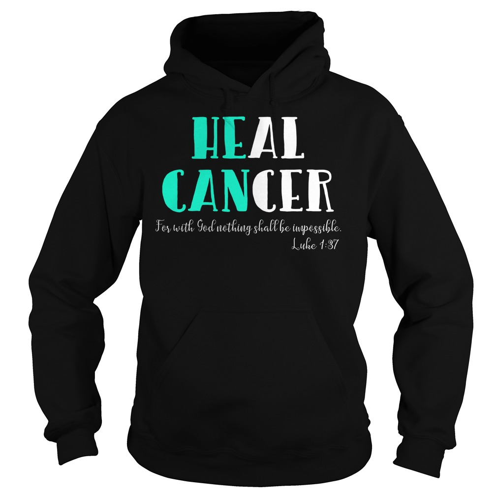 He Can Heal Cancer For With God Nothing Shall Be Impossible Luke 137 Hoodie