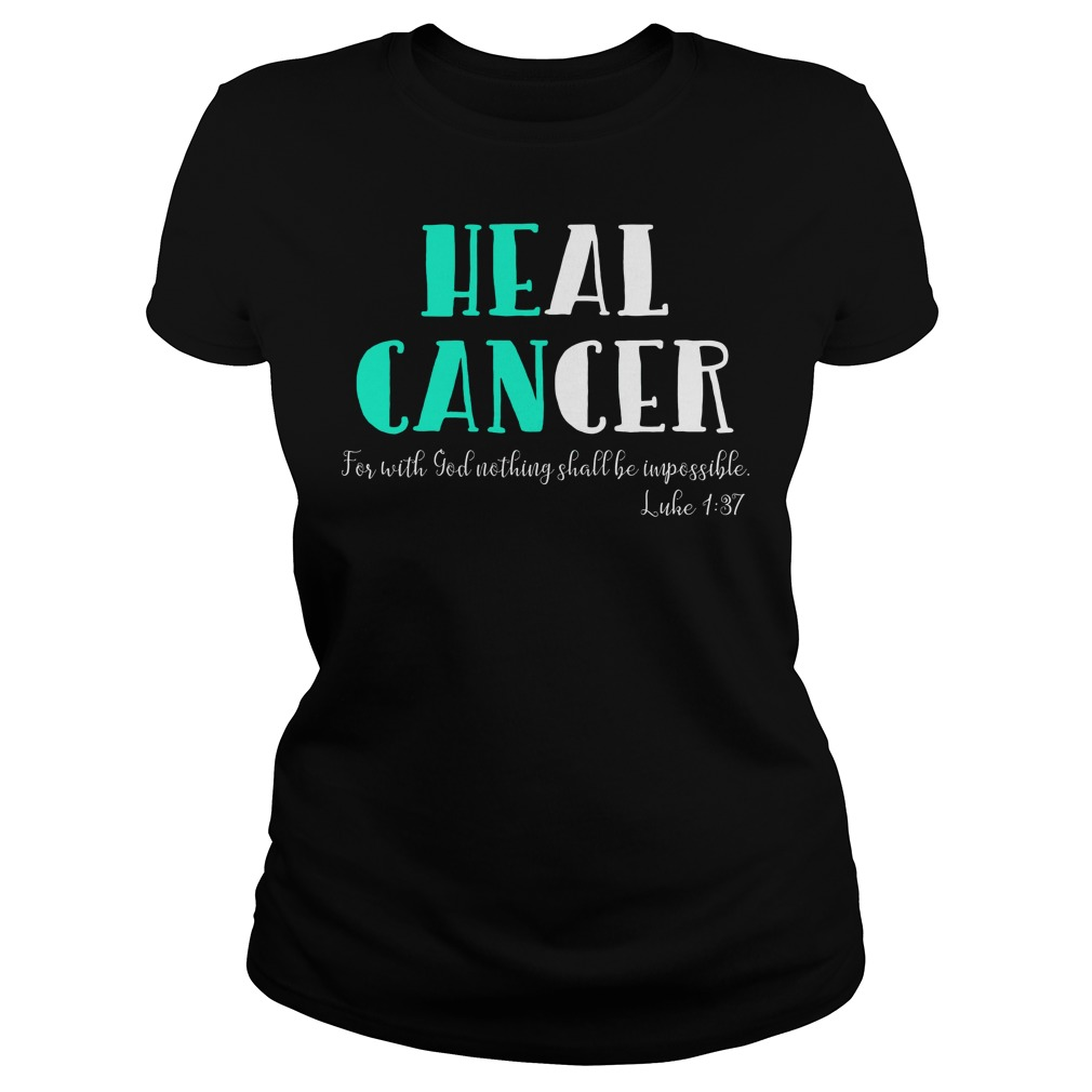 He Can Heal Cancer For With God Nothing Shall Be Impossible Luke 137 Ladies