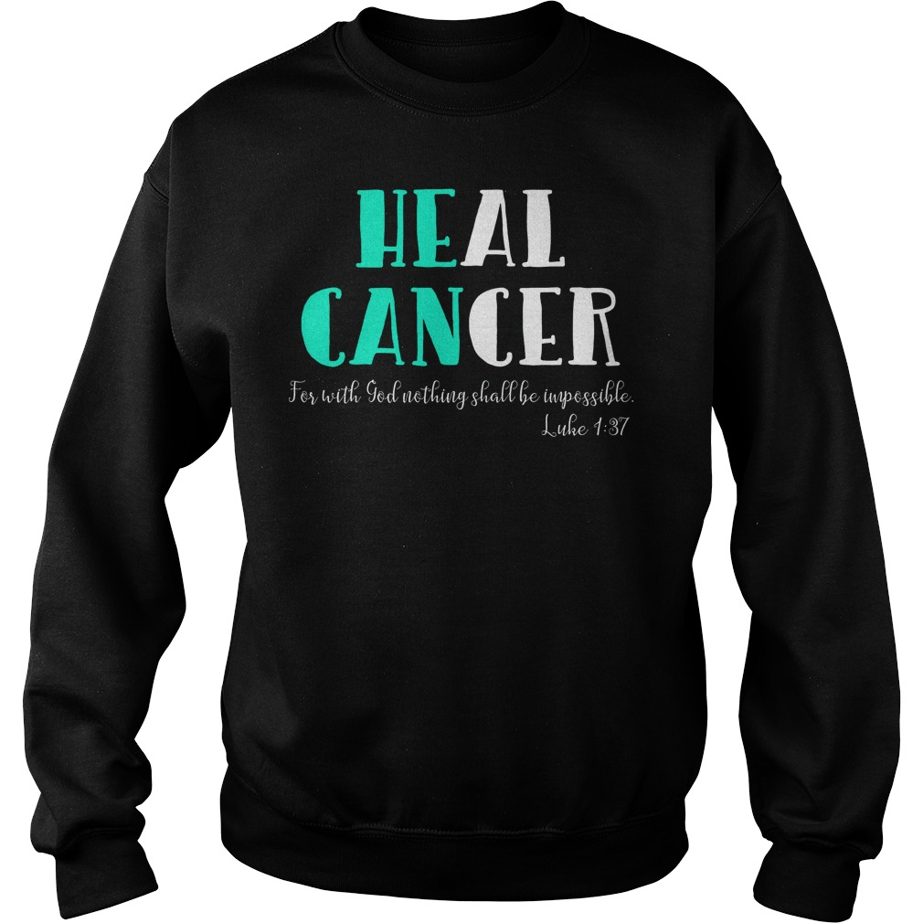 He Can Heal Cancer For With God Nothing Shall Be Impossible Luke 137 Sweater